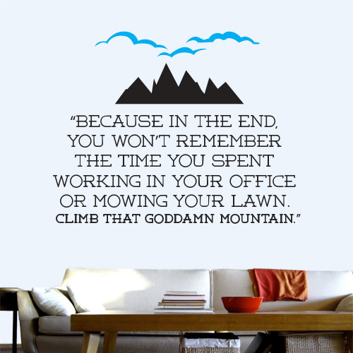 View Product Climb That Goddamn Mountain Wall Decal