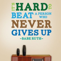 Its Hard To Beat A Person Who Never Gives Up Wall Decal