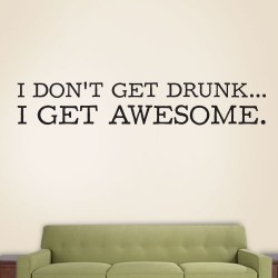 I Dont Get Drunk I Get Awesome Wall Decal